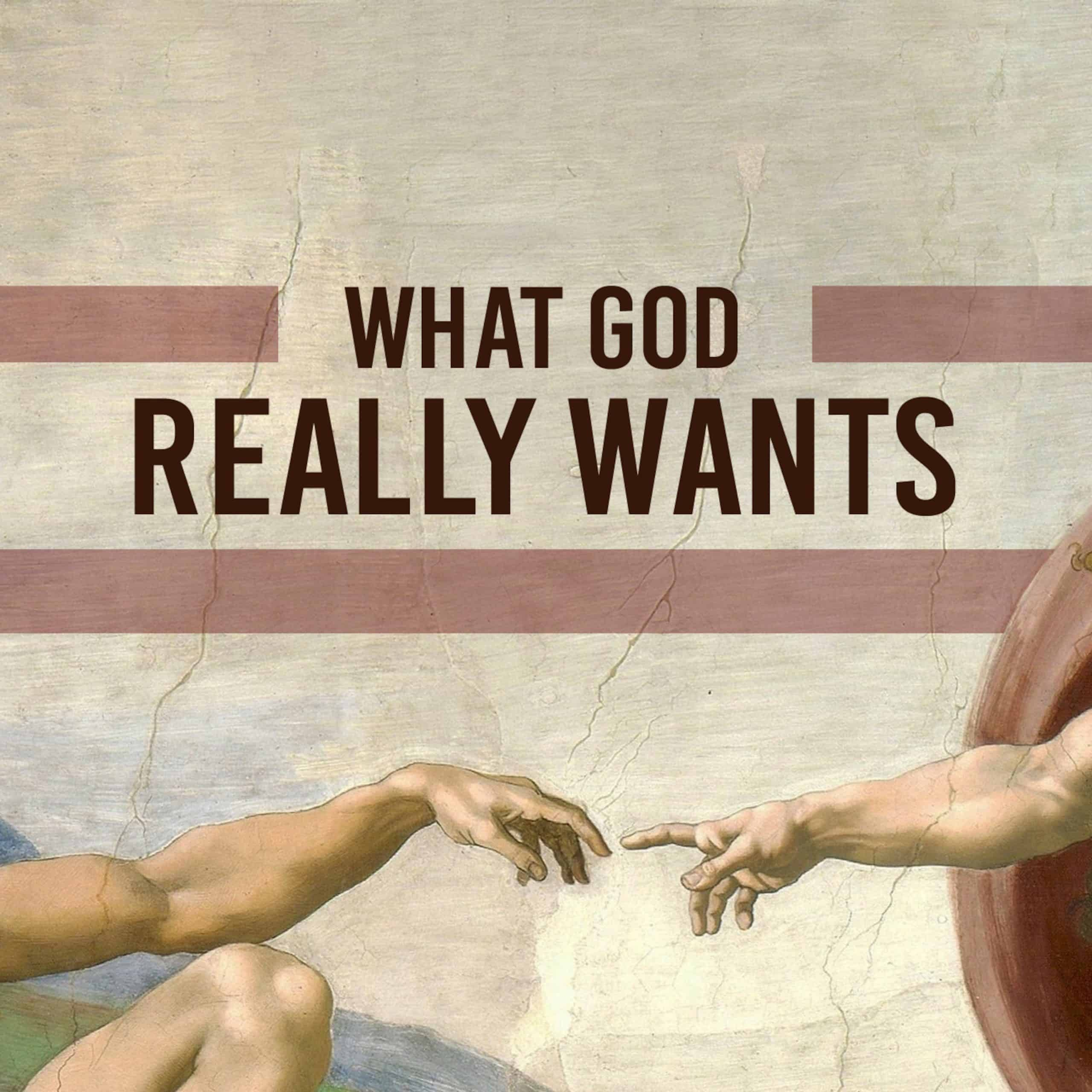 What God Really Wants