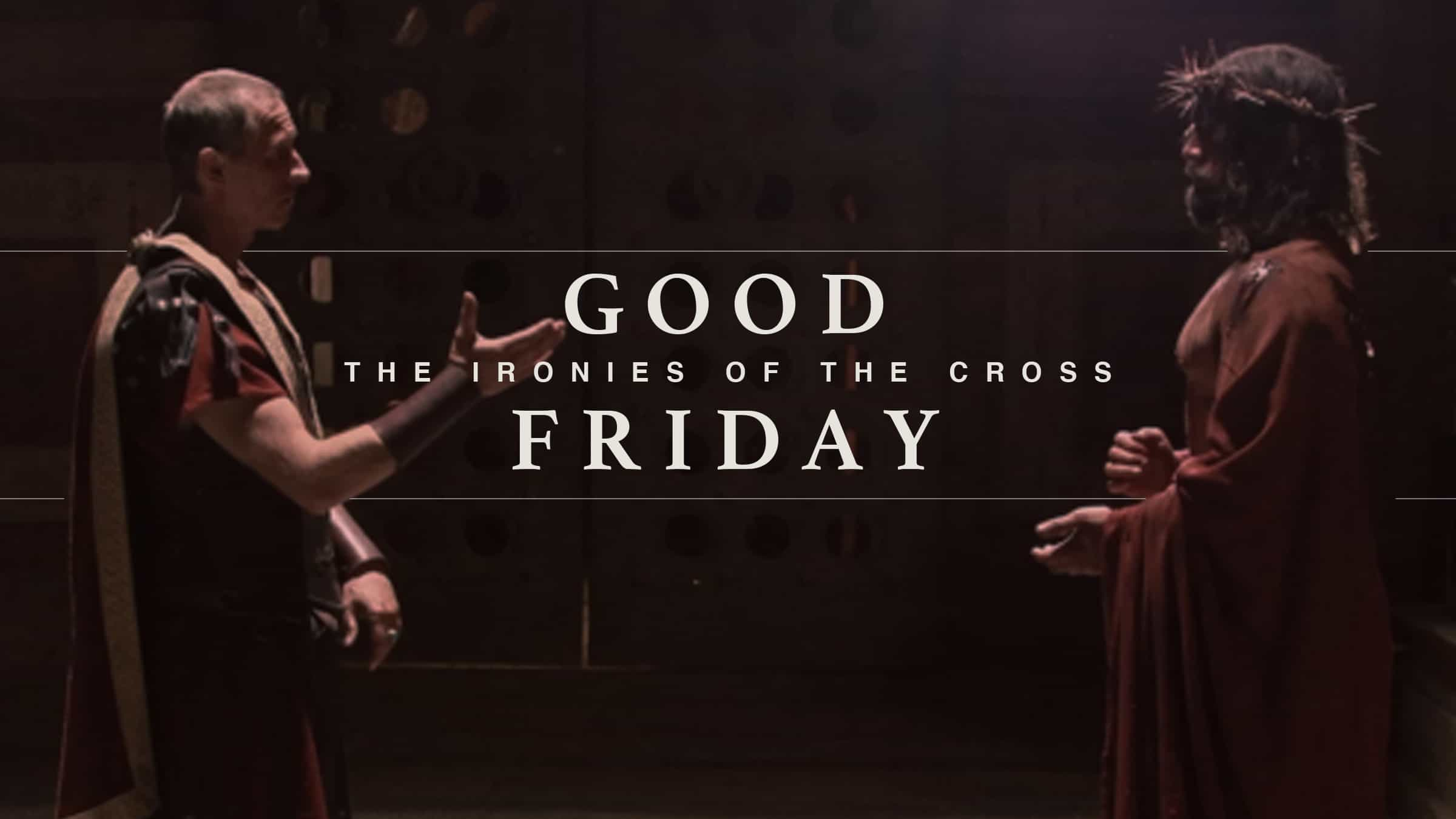 Good Friday 2020: The Ironies of the Cross - Part 2