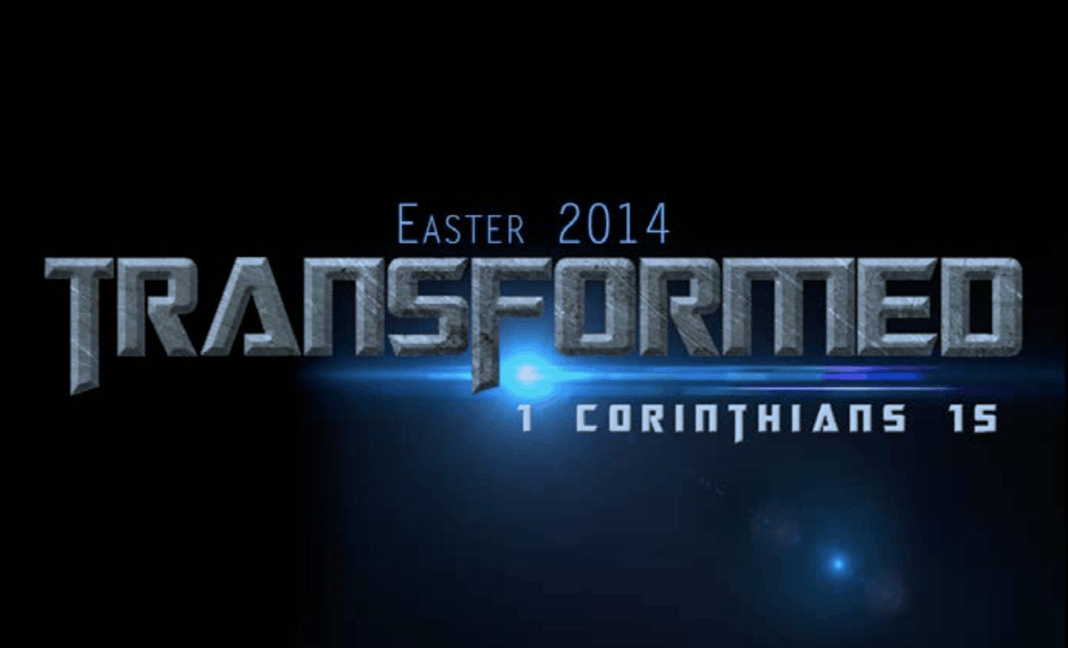 Transformed: Easter 2014