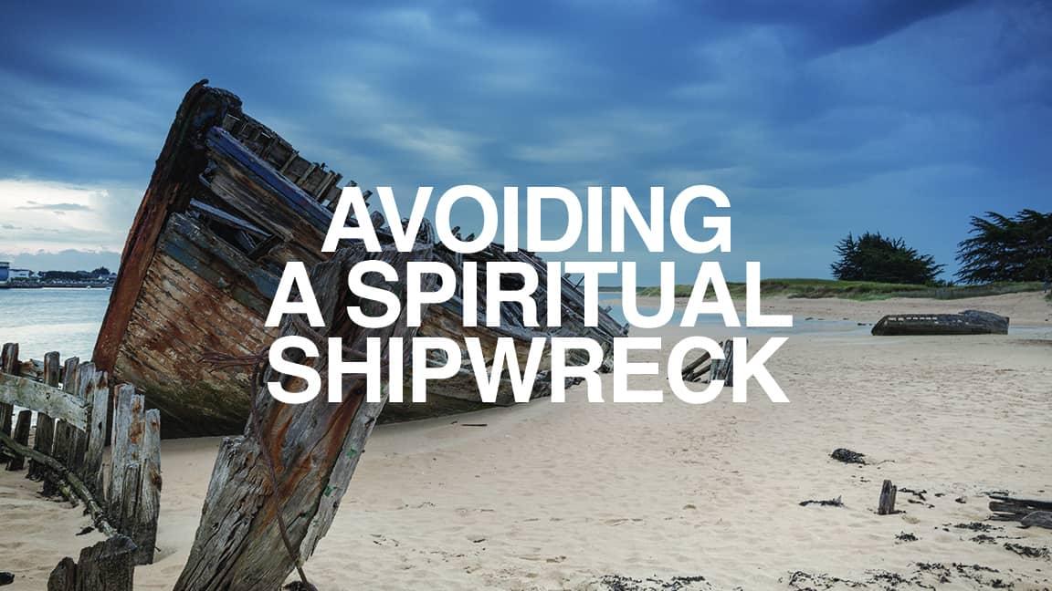 Avoiding A Spiritual Shipwreck