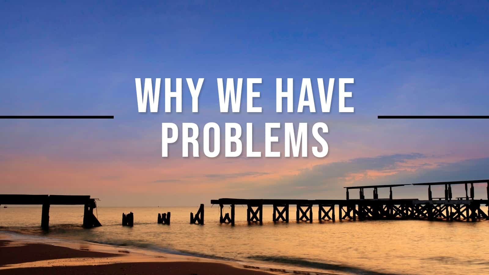 Why We Have Problems