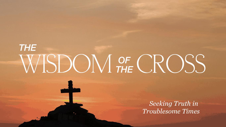 The Wisdom Of The Cross