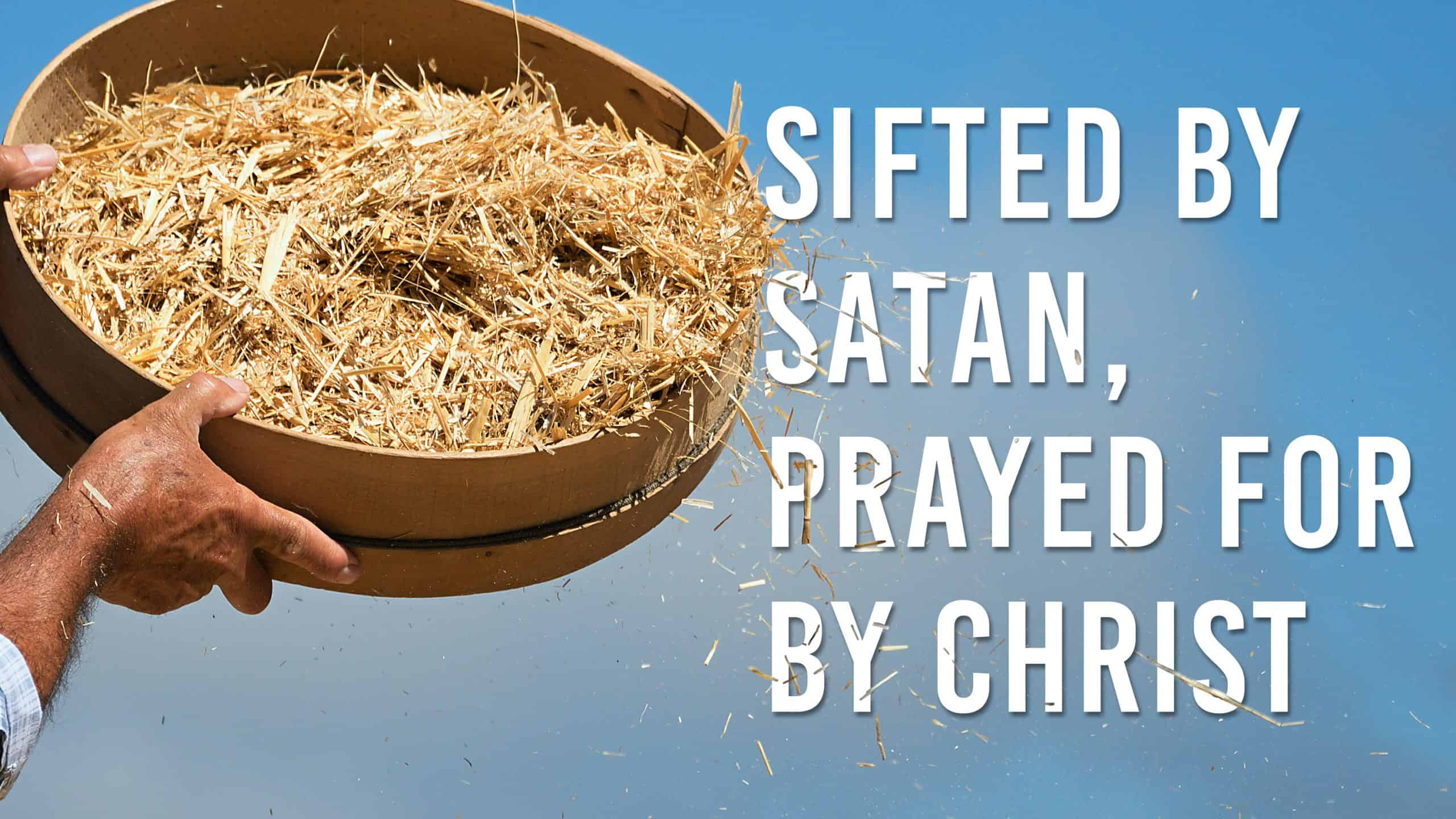 Sifted By Satan, Prayed For By Christ